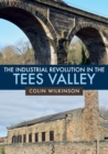 The Industrial Revolution in the Tees Valley - Book