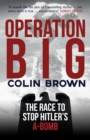 Operation Big : The Race to Stop Hitler's A-Bomb - Book