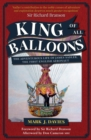 King of All Balloons : The Adventurous Life of James Sadler, The First English Aeronaut - Book