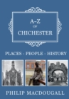 A-Z of Chichester : Places-People-History - eBook