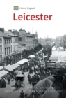 Historic England: Leicester : Unique Images from the Archives of Historic England - Book