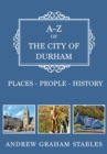 A-Z of the City of Durham : Places-People-History - Book