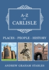 A-Z of Carlisle : Places-People-History - Book