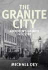 The Granite City : Aberdeen's Granite Industry - Book