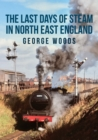 The Last Days of Steam in North East England - Book