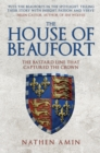 The House of Beaufort : The Bastard Line that Captured the Crown - Book