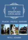 A-Z of Stratford-upon-Avon : Places-People-History - Book