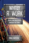 Whitby at Work : People and Industries Through the Years - Book