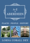 A-Z of Aberdeen : Places-People-History - Book