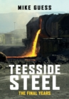 Teesside Steel : The Final Years - Book