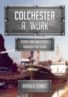 Colchester at Work : People and Industries Through the Years - Book