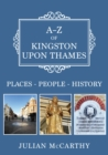 A-Z of Kingston upon Thames : Places-People-History - Book