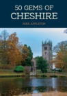 50 Gems of Cheshire : The History & Heritage of the Most Iconic Places - Book