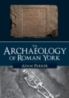The Archaeology of Roman York - Book