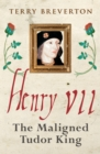 Henry VII : The Maligned Tudor King - Book