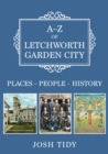 A-Z of Letchworth Garden City : Places-People-History - Book