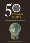 50 Roman Finds from the Portable Antiquities Scheme - Book