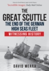 The Great Scuttle: The End of the German High Seas Fleet : Witnessing History - Book