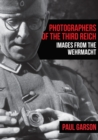 Photographers of the Third Reich : Images from the Wehrmacht - Book