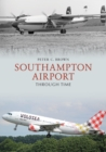 Southampton Airport Through Time - Book