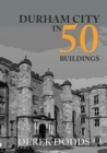 Durham City in 50 Buildings - Book