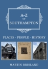 A-Z of Southampton : Places-People-History - Book