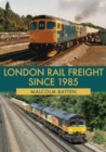 London Rail Freight Since 1985 - Book