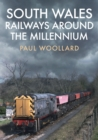South Wales Railways Around the Millennium - Book