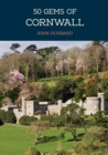 50 Gems of Cornwall : The History & Heritage of the Most Iconic Places - Book