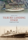 Tilbury Landing Stage Through Time - Book