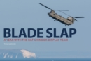 Blade Slap: A Year with the RAF Chinook Display Team - Book