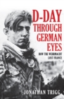 D-Day Through German Eyes : How the Wehrmacht Lost France - Book