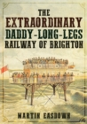 The Extraordinary Daddy-Long-Legs Railway of Brighton - Book