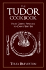 The Tudor Cookbook : From Gilded Peacock to Calves Feet Pie - Book