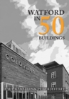 Watford in 50 Buildings - Book