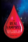 The Real Vampires : Death, Terror, and the Supernatural - Book