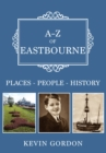 A-Z of Eastbourne : Places-People-History - Book