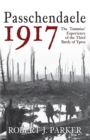 Passchendaele 1917 : The Tommies' Experience of the Third Battle of Ypres - Book