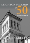 Leighton Buzzard in 50 Buildings - Book