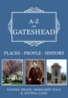 A-Z of Gateshead : Places-People-History - Book