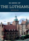 50 Gems of the Lothians : The History & Heritage of the Most Iconic Places - Book