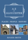 A-Z of Gloucester : Places-People-History - Book