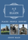A-Z of Elgin : Places-People-History - Book
