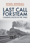 Last Call for Steam: Chasing Locos in the 1960s - Book