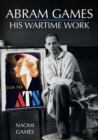 Abram Games: His Wartime Work - Book