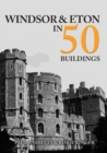Windsor and Eton in 50 Buildings - Book