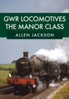 GWR Locomotives: The Manor Class - Book