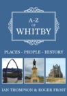 A-Z of Whitby : Places-People-History - Book