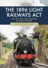 The 1896 Light Railways Act : The Law That Made Heritage Railways Possible - Book