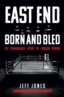 East End Born and Bled : The Remarkable Story of London Boxing - Book